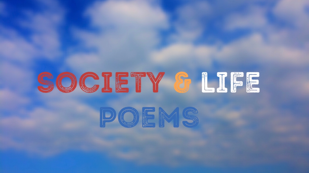 SOCIETY and LIFE POEMS