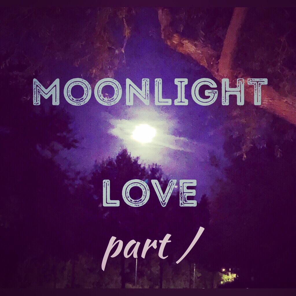 MOONLIGHT LOVE PART 1